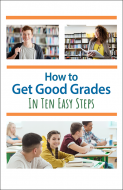 How to Get Good Grades in Ten Easy Steps Booklet Handout